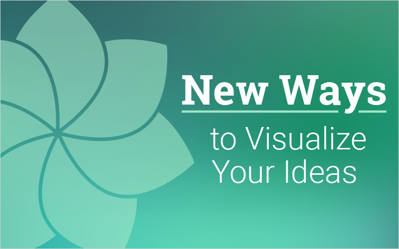 New Ways to Visualize Your Ideas