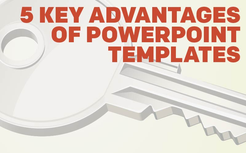 5 Key Advantages of PowerPoint Templates