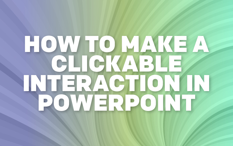 How to Make a Clickable Interaction in PowerPoint