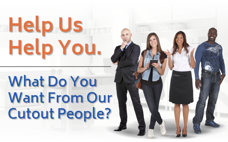 Survey: What Do You Want From Our Cutout People?