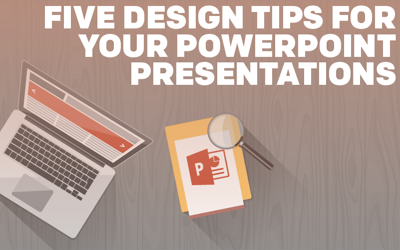 5 Design Tips for your PowerPoint Presentations
