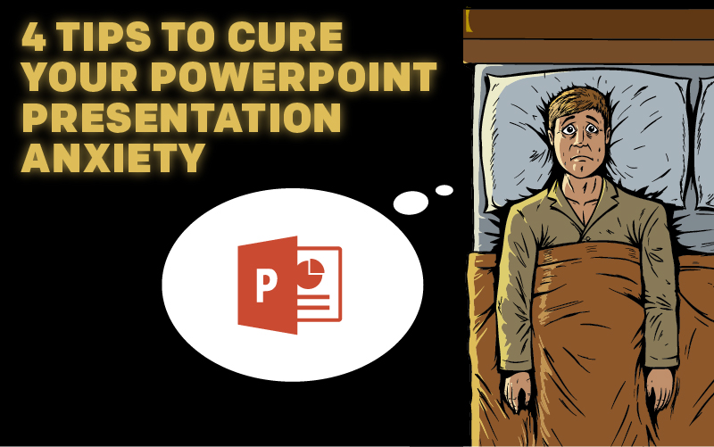 4 Tips to Cure Your PowerPoint Presentation Anxiety