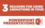 3 Reasons for Using Animations in Your PowerPoint Presentations