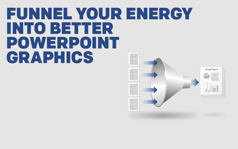 Funnel Your Energy Into Better PowerPoint Graphics