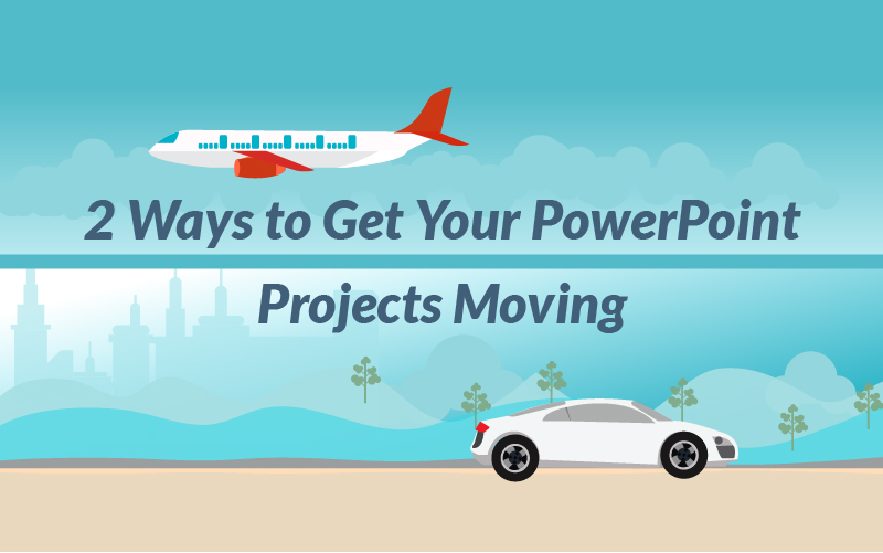 2 Ways to Get Your PowerPoint Projects Moving