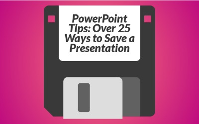 PowerPoint Tips: Over 25 Ways to Save a Presentation