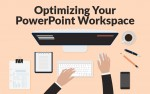 Optimizing Your PowerPoint Workspace