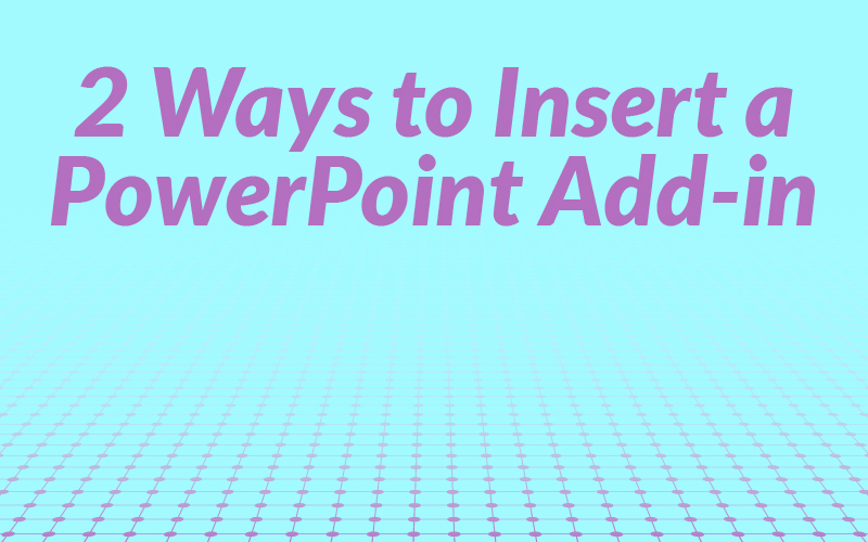 2 Ways to Insert a PowerPoint Add-In