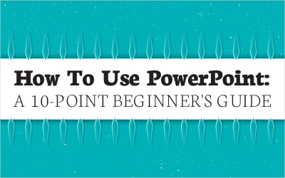 How to Use PowerPoint: A 10-point Beginner's Guide
