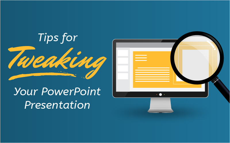 Tips for Tweaking Your PowerPoint Presentation