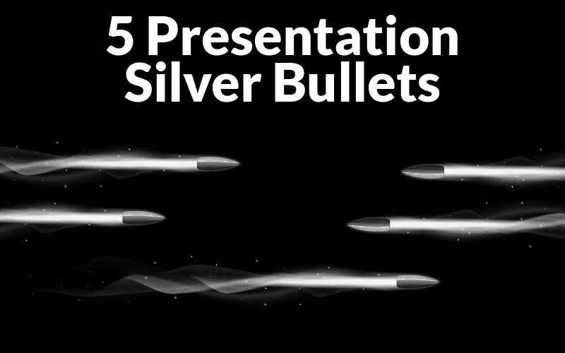 (Webinar) 5 Presentation Silver Bullets