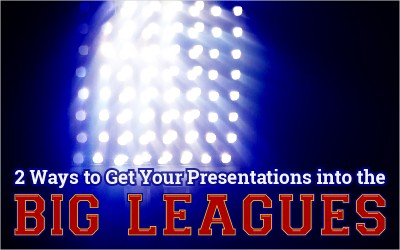 2 Ways to Get Your Presentations Into the Big Leagues