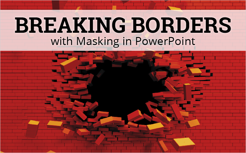 Breaking Borders with Masking in PowerPoint