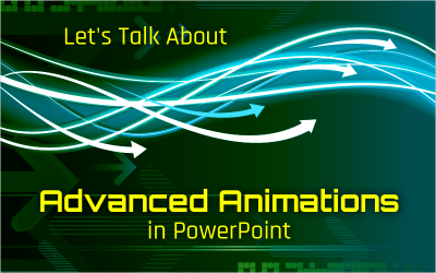 Let's Talk About Advanced Animations in PowerPoint