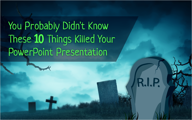 (Webinar) You Probably Didn't Know These 10 Things Killed Your PowerPoint Presentation