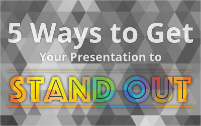 5 Ways to Get Your Presentation to Stand Out