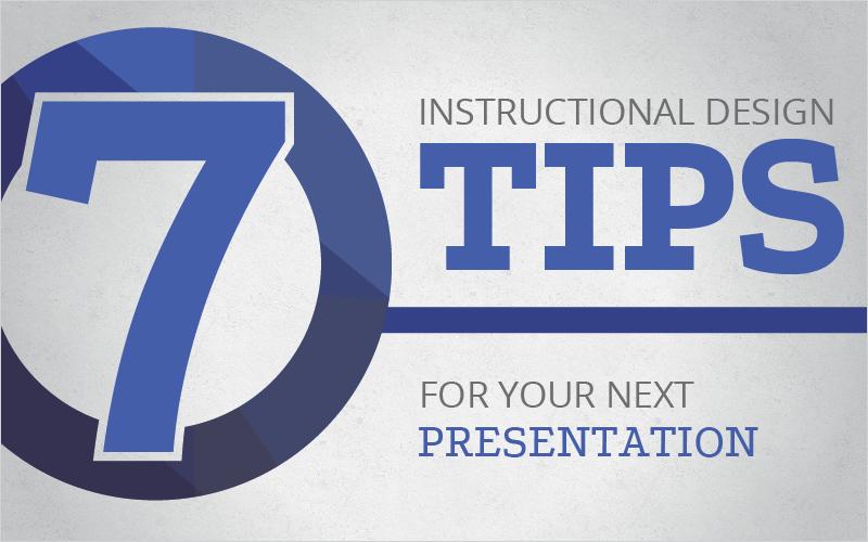 7 Instructional Design Tips For Your Next Presentation