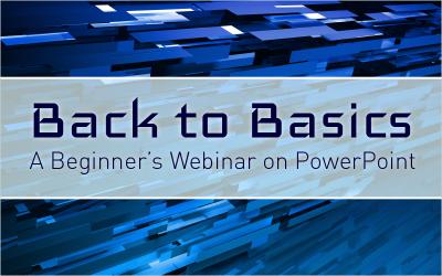 (Webinar) Back to Basics: A Beginner's Webinar on PowerPoint