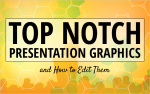 Top Notch Presentation Graphics and How To Edit Them
