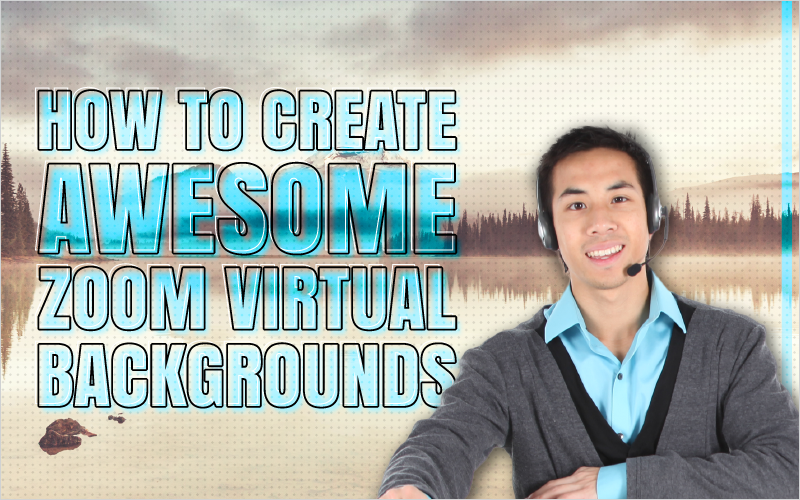 How to Create Awesome Zoom Virtual Backgrounds